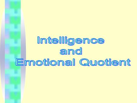 CONTENTS What is IQ? Importance of Emotions What is EQ? High EQ vs. Low EQ Ingredients of EQ Uses of EQ Test your EQ Enhance your EQ Why EQ is more.