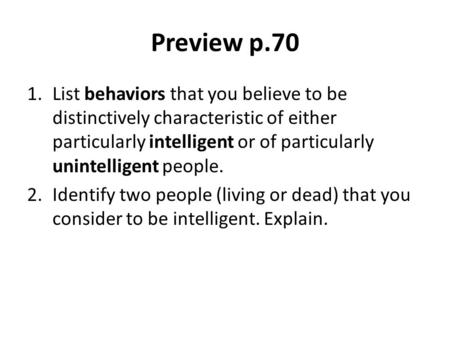 Preview p.70 List behaviors that you believe to be distinctively characteristic of either particularly intelligent or of particularly unintelligent people.
