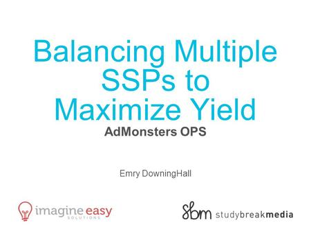 Balancing Multiple SSPs to Maximize Yield AdMonsters OPS Emry DowningHall.
