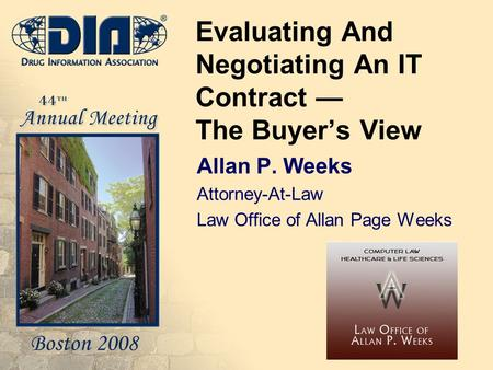 Evaluating And Negotiating An IT Contract — The Buyer's View Allan P. Weeks Attorney-At-Law Law Office of Allan Page Weeks Insert your logo in this area.