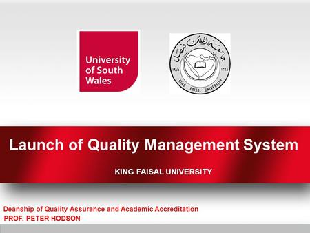 Launch of Quality Management System KING FAISAL UNIVERSITY Deanship of Quality Assurance and Academic Accreditation PROF. PETER HODSON.