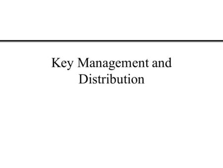 Key Management and Distribution. YSLInformation Security – Mutual Trust2 Major Issues Involved in Symmetric Key Distribution For symmetric encryption.
