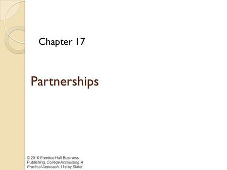 © 2010 Prentice Hall Business Publishing, College Accounting: A Practical Approach, 11e by Slater Partnerships Chapter 17.