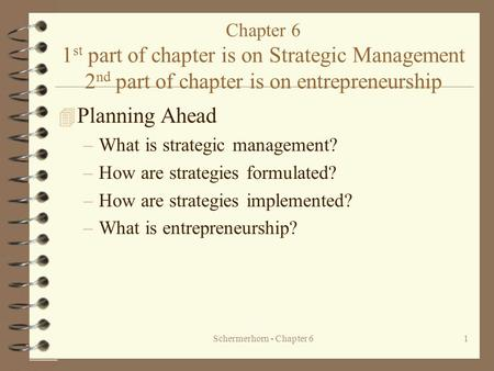 Schermerhorn - Chapter 61 Chapter 6 1 st part of chapter is on Strategic Management 2 nd part of chapter is on entrepreneurship 4 Planning Ahead –What.