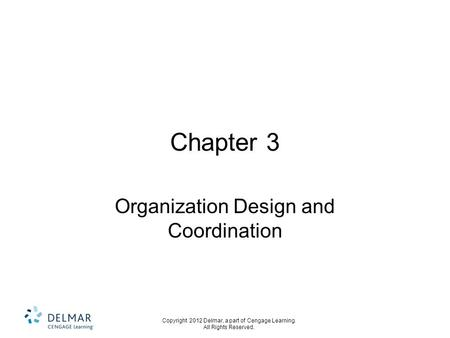 Copyright 2012 Delmar, a part of Cengage Learning. All Rights Reserved. Chapter 3 Organization Design and Coordination.