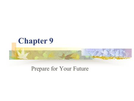Chapter 9 Prepare for Your Future. Investing Basics 9.1 What Is Investing How to Make Investment Choices.