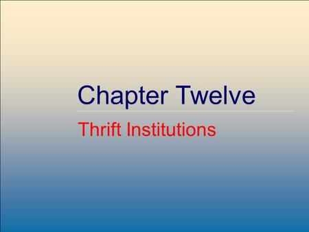 Copyright © 2004 by The McGraw-Hill Companies, Inc. All rights reserved. McGraw-Hill /Irwin 12-1 Chapter Twelve Thrift Institutions.