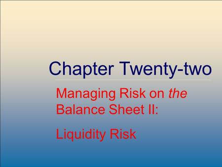McGraw-Hill /Irwin Copyright © 2004 by The McGraw-Hill Companies, Inc. All rights reserved. 22-1 Chapter Twenty-two Managing Risk on the Balance Sheet.