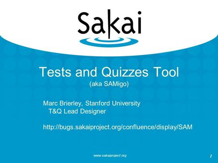 1 Tests and Quizzes Tool (aka SAMigo) Marc Brierley, Stanford University T&Q Lead Designer