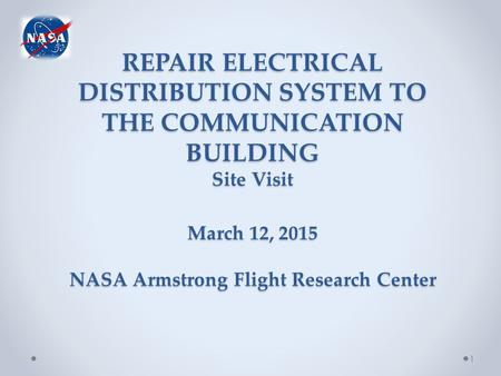 REPAIR ELECTRICAL DISTRIBUTION SYSTEM TO THE COMMUNICATION BUILDING Site Visit March 12, 2015 NASA Armstrong Flight Research Center 1.