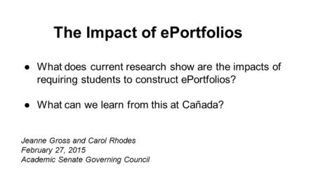 The Impact of ePortfolios ●What does current research show are the impacts of requiring students to construct ePortfolios? ●What can we learn from this.