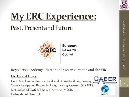 My ERC Experience: Past, Present and Future Royal Irish Academy - Excellent Research: Ireland and the ERC Dr. David Hoey Dept. Mechanical, Aeronautical,