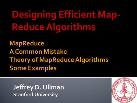 Jeffrey D. Ullman Stanford University. 2 Formal Definition Implementation Fault-Tolerance Example: Join.