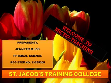 WELCOME TO MICRO-TEACHING PREPARED BY, JENNIFER.M.JOB PHYSICAL SCIENCE REGISTER NO: 13385005 ST. JACOB'S TRAINING COLLEGE.