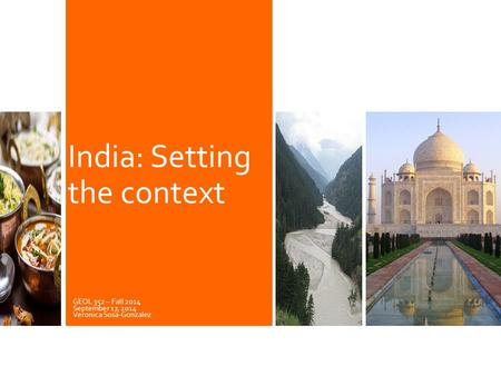 GEOL 352 – Fall 2014 September 17, 2014 Veronica Sosa-Gonzalez <strong>India</strong>: Setting the context.