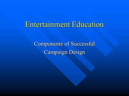 Entertainment Education Components of Successful Campaign Design.
