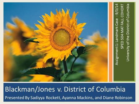Blackman/Jones v. District of Columbia Presented By Sadiyya Rockett, Ayanna Mackins, and Diane Robinson Assignment 1: Landmark Case - 9/3/14 SPED 504 MAT.