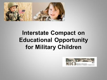 Interstate Compact on Educational Opportunity for Military Children.