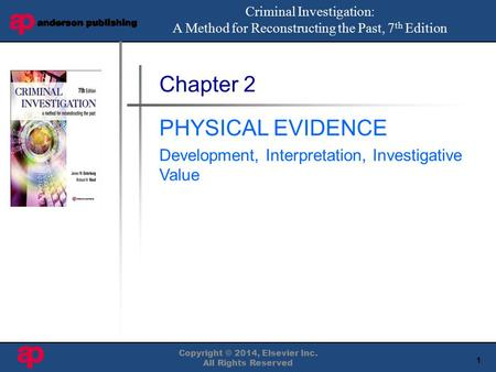 1 Book Cover Here Copyright © 2014, Elsevier Inc. All Rights Reserved Chapter 2 PHYSICAL EVIDENCE Development, Interpretation, Investigative Value Criminal.