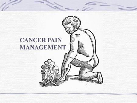 "CANCER PAIN MANAGEMENT. Pain control should encompass ""total pain"" Pain management specialists should not work in isolation Education is fundamental to."