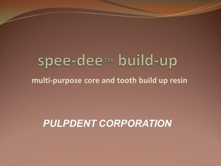 Multi-purpose core and tooth build up resin PULPDENT CORPORATION.