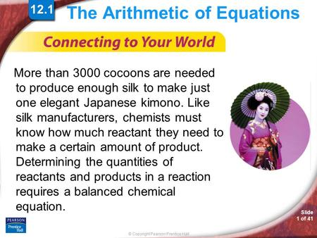 © Copyright Pearson Prentice Hall Slide 1 of 41 The Arithmetic of Equations More than 3000 cocoons are needed to produce enough silk to make just one elegant.