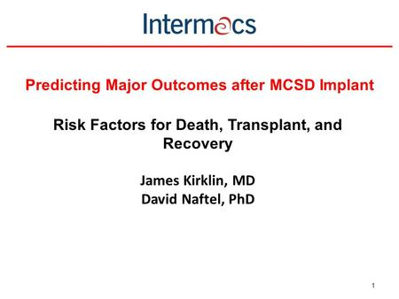 Predicting Major Outcomes after MCSD Implant 1 Risk Factors for Death, Transplant, and Recovery James Kirklin, MD David Naftel, PhD.