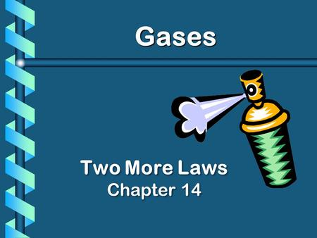 Gases Two More Laws Chapter 14. Dalton's Law b The total pressure of a mixture of gases equals the sum of the partial pressures of the individual gases.