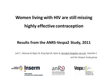 Women living with HIV are still missing highly effective contraception Results from the ANRS-Vespa2 Study, 2011, Lert F, Maraux B, Bajos N, Dray.Spira.
