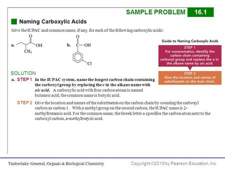 Timberlake: General, Organic & Biological Chemistry Copyright ©2010 by Pearson Education, Inc. SAMPLE PROBLEM16.1 Naming Carboxylic Acids SOLUTION a. STEP.