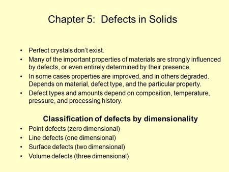 Chapter 5: Defects in Solids Perfect crystals don't exist. Many of the important properties of materials are strongly influenced by defects, or even entirely.