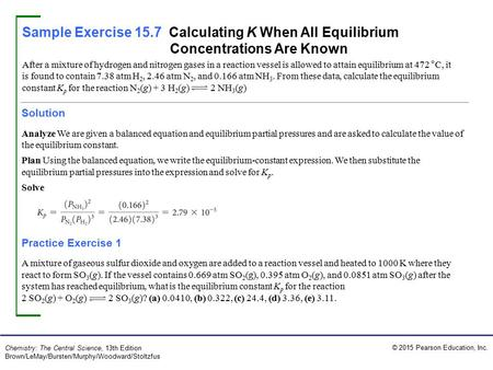 Sample Exercise 15.7 Calculating K When All Equilibrium Concentrations Are Known After a mixture of hydrogen and nitrogen gases in a reaction vessel is.