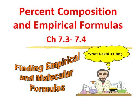 Percent Composition and Empirical Formulas Ch 7.3- 7.4.