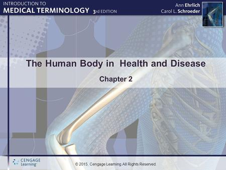 © 2015, Cengage Learning. All Rights Reserved. The Human Body in Health and Disease Chapter 2.