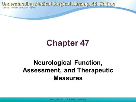 Linda S. Williams / Paula D. Hopper Copyright © 2011. F.A. Davis Company Understanding Medical Surgical Nursing, 4th Edition Chapter 47 Neurological Function,