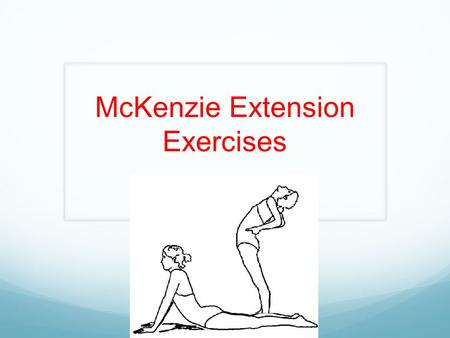 McKenzie Extension Exercises. What is a McKenzie extension exercise? Involves bending into extension in different positions such as standing or lying.