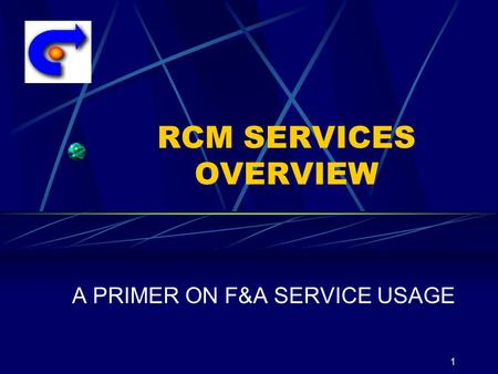 1 RCM SERVICES OVERVIEW A PRIMER ON F&A SERVICE USAGE.
