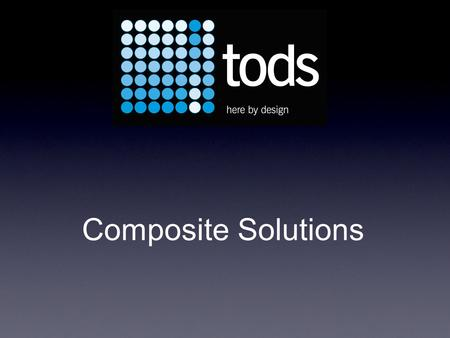 Composite Solutions. The Design, Manufacture and Installation Of Composite Structures For The Aerospace, Defence And Allied Industries Tods Business Established.