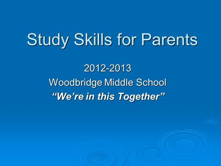 "Study Skills for Parents 2012-2013 Woodbridge Middle School ""We're in this Together"""