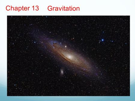 Chapter 13 Gravitation. Key contents Newton's law of gravitation Gravitational field Gravitational potential energy Kepler's laws of planetary motion.