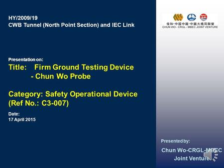 CWB Tunnel (North Point Section) and IEC Link HY/2009/19 Presentation on: Date: Presented by: Presentation on: 17 April 2015 Chun Wo-CRGL-MBEC Joint Venture.