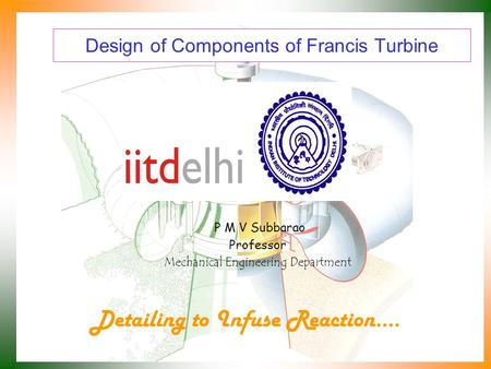 Design of Components of Francis Turbine P M V Subbarao Professor Mechanical Engineering Department Detailing to Infuse Reaction….