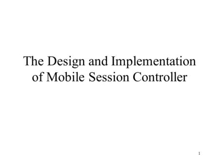 1 The Design and Implementation of Mobile Session Controller.