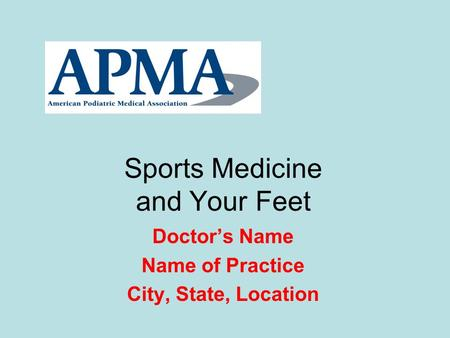 Sports Medicine and Your Feet Doctor's Name Name of Practice City, State, Location.