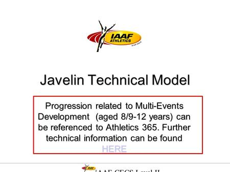 IAAF CECS Level II Event Specific Theory Javelin Technical Model Progression related to Multi-Events Development (aged 8/9-12 years) can be referenced.