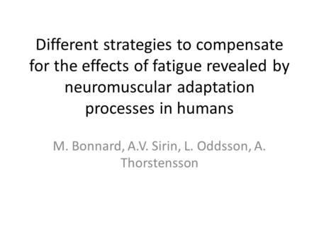Different strategies to compensate for the effects of fatigue revealed by neuromuscular adaptation processes in humans M. Bonnard, A.V. Sirin, L. Oddsson,