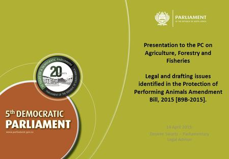 Presentation to the PC on Agriculture, Forestry and Fisheries Legal and drafting issues identified in the Protection of Performing Animals Amendment Bill,
