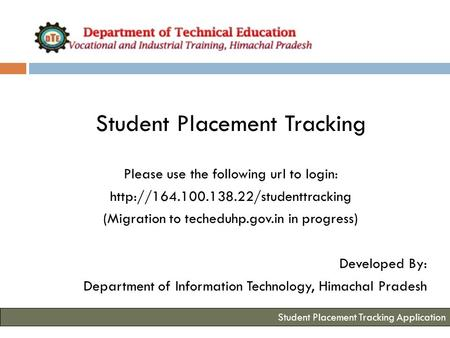 Student Placement Tracking Please use the following url to login:  (Migration to techeduhp.gov.in in progress) Developed.