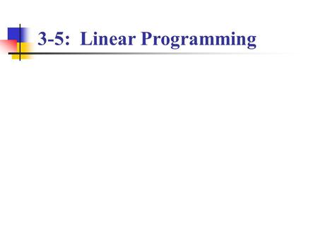 3-5: Linear Programming. Vocabulary constraints: conditions given to variables, often expressed as linear inequalities feasible region: the intersection.