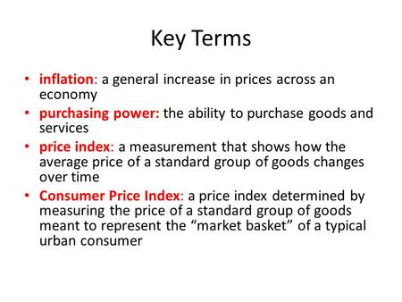 Key Terms inflation: a general increase in prices across an economy
